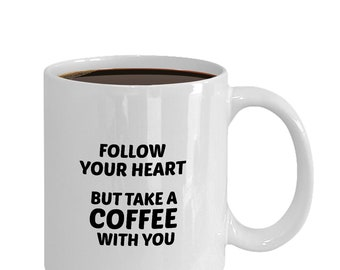 Follow Your Heart - But Take a Coffee With You mug