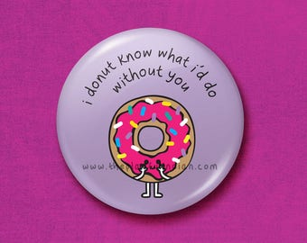 I Donut Know - 45mm Pin Badge / Pocket Mirror / Fridge Magnet / Keyring