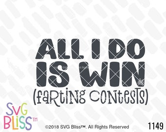 Fart SVG, All I Do is Win Farting Contests, Funny, Humor, Quote, Saying, Boy, Kids, Men, Cricut & Silhouette Compatible Cut File, DXF