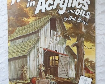 Vintage Adventures in Acrylics and Oils by Bob Bates, A Walter Foster Art Instruction Book