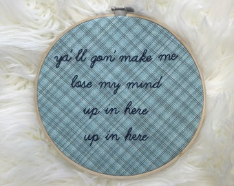 Ya'll Gonna Make Me Lose My Mind Embroidery