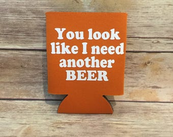 Funny You Look Like I Need Another Beer Insulated Coolie Can Cooler Beverage Holder Drink Hugger Orange White Gag Gift