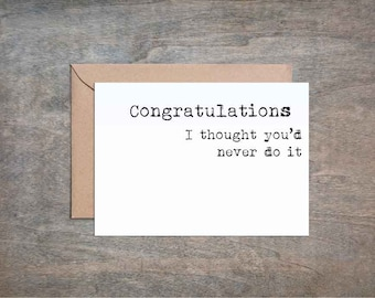 Congratulations I Thought You'd Never Do It. Funny Congratulations Card. Funny Graduation Card. Funny Encouragement Card. Funny Friend Card.