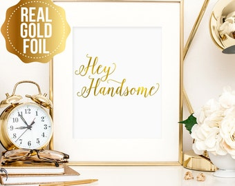 Hey Handsome real gold foil print, real gold foil art, bedroom decor, art for home, Hey Handsome wall art, Hey Handsome gold foil print