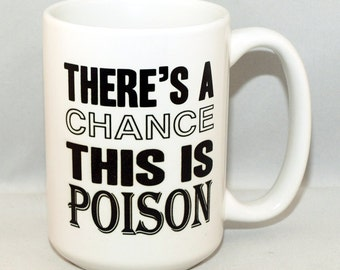 There is a Chance This Is Poison BIG 15 oz Mug