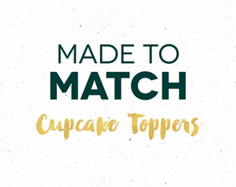 Made to Match Custom Cupcake Toppers
