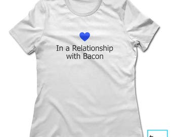 In a Relationship with Bacon | Bacon Lover | Foodie Shirt | Funny Bacon Shirt | Foodie Gift | Food Lover | Funny Gifts | Womens T-shirt