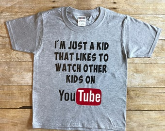 I'm Just A Kid That Likes To Watch Other Kids On YouTube, YouTube Kids Shirt, Funny Kids YouTube Shirt