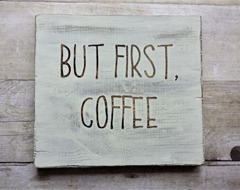 But First Coffee / Rae Dunn Inspired / Wood Sign / Coffee Bar / Decor / Shelf Sitter / House Warming / Gallery Wall / Farmhouse / Dorm Room