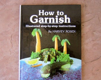 Garnish Cookbook, How to Garnish by Chef Harvey Rosen, 1983 Vintage Garnish Cookbook