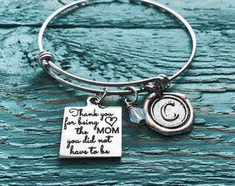 Thank you for being the mom you didnt have to be, Stepmom Bracelet, Adoptive Mom Bracelet, Adoptive Mother, Foster Mom, Mother in Law