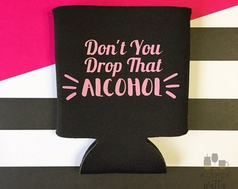 Don't You Drop That Alcohol//Beyonce//Beverage Cooler//Can Cooler