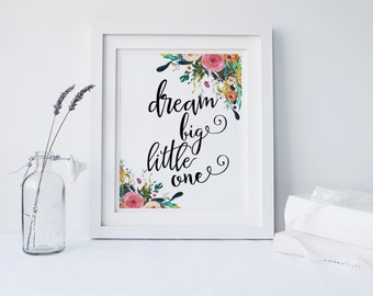"PRINTABLE Art ""Dream Big Little One"" Floral Nursery Decor Floral Decor Inspirational quote Floral Wall Art Girls Room Decor Kids Room Decor"