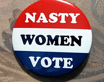 NASTY WOMEN VOTE pin button hillary clinton anti-trump nasty woman