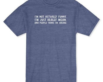 I'm Not Actually Funny Im Just Mean Graphic Quote Men's Heather Navy T-shirt