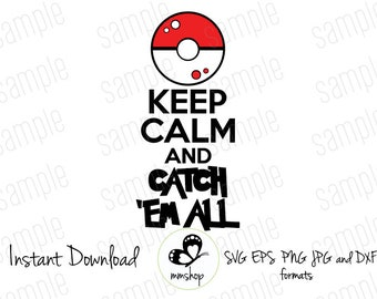 Keep calm and catch em all - Pokemon - Instant Download - SVG FILES