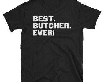 Butcher Shirt, Butcher Gifts, Butcher, Best. Butcher. Ever!, Gifts For Butcher, Butcher Tshirt, Funny Gift For Butcher, Butcher Gift