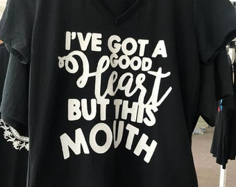 Ive got a good heart- But this mouth shirt