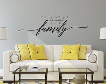 Other things may change us, but we start and end with family Wall Decal - Great For Home, Bedroom And Living Room Decor