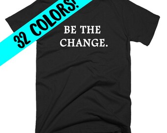 Change Quotes, Make a Difference Quotes, Peace Quote, Change Top, Change Quote T-Shirt, Peace T-Shirt, Protest Shirt, Political Shirt, Peace