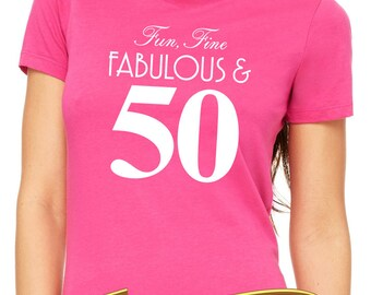 50th birthday shirt - fun, fine, fabulous & 50 years old     50th birthday gift