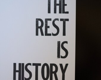 The Rest Is History Letterpress Poster Wall Art 8 x 10