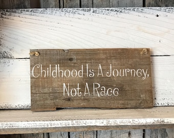 Childhood Is A Journey Not A Race - Barn Wood Sign - Rustic Wall Decor - Front Door Back - Teachers Plaque - Children Saying