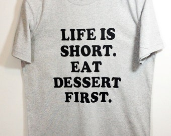Life is Short Eat Dessert First Tshirt Life is Short Shirt Eat Dessert Shirt