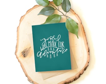 You and I were made for adventure . Hand lettered card . modern calligraphy . adventure card . mountain card . outdoors . anniversary