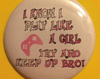 I know I play like a Girl... Pin Back button