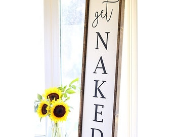 Large Get Naked - Vertical Handpainted and Framed Wooden Farmhouse Style Bathroom Bedroom Sign