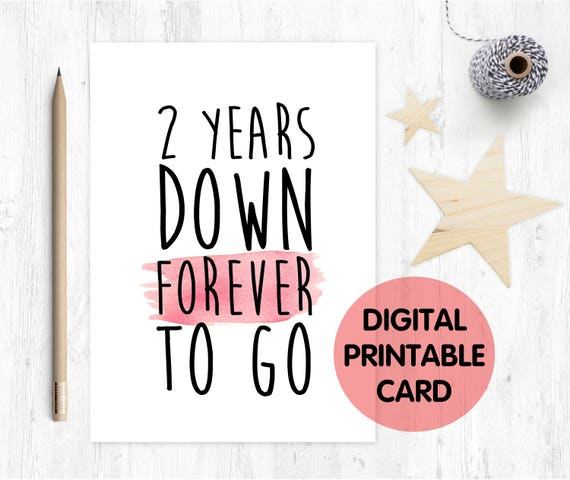 PRINTABLE 2nd anniversary card, 2nd wedding anniversary card, 2 years together, PRINTABLE valentines day card, 2 years down forever to go