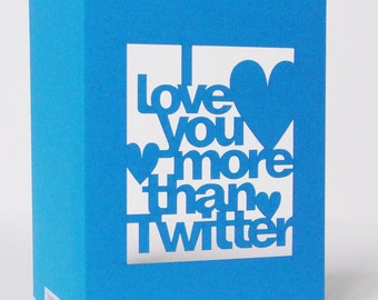 I Love You More Than Twitter Papercut Valentines Day Greetings Card - Blue or Red