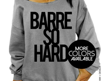 Barre So Hard, Gym sweatshirt, Womens clothing, off the shoulder, Oversized, Slouchy sweatshirt, Womens sweater, Gift idea, Cute top