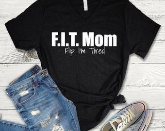F.I.T. Mom, Flip I'm Tired Tee Shirt, Mom V-Neck, Tired Mom, Mom Shirt