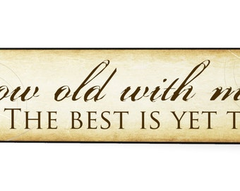 Grow Old With Me The Best Is Yet To Be Wood Wooden Sign 5x24