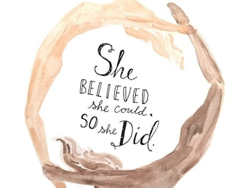 She Believed She Could, So She Did: 8x8 Print