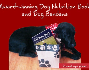 DOG NUTRITION BOOK and Dog Bandana. Good Health and Nutrition Advice and Rosie the Riveter's Bandana for Your Favorite Dog Owner: Save Now.