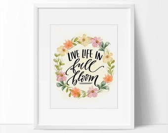 Spring Quote Printable, Live Life in Full Bloom Quote, 5 x 7, 8 x 10, Spring Wall Art, Spring Printable, Floral Art Print.