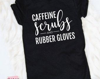 Caffeine Scrubs and Rubber Gloves, Unisex Tee, Slogan Tee, T-Shirt, Nurse Shirt, Nurse Life, Statement Tee, Funny Shirt, T-Shirt, 63c