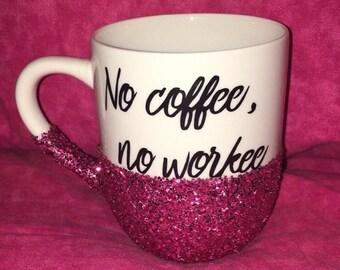 No Coffee No Workee Mug, Glitter Coffee Mug, Glitter Dipped Coffee Mug, Mugs with Sayings
