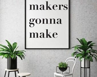 Makers Gonna Make, Large Poster Printable, Large Printable, Instant Download, Makers Print, Creative Gift, Makers Gonna Make Poster