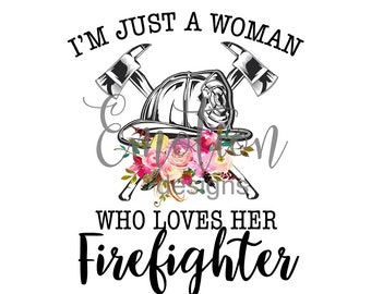 I'm just a woman who loves her firefighter clipart, instant download, Sublimation graphics, PNG