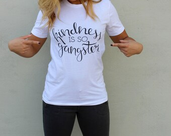 Kindness is so Gangster Tee | T Shirts with Sayings, Womens TShirts, Women's Graphic Tees, Womens Tee, Kindness Shirt, Cute Tee