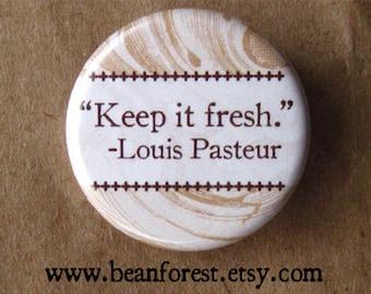 louis pasteur wants you to keep it fresh - pinback button badge