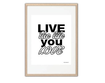 Poster/ Print Live the life you love