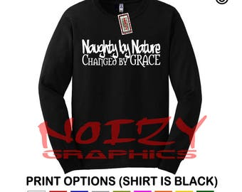 Naughty By Nature Changed By Grace Christian LONG SLEEVE Shirt Jesus T-Shirt Religious Tee S / M / L / XL / 2XL / 3XL / 4XL / 5XL