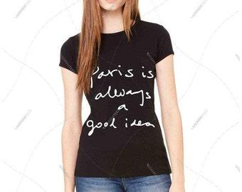 """Women - Girls - Premium Retail Fit """"paris is always a good idea"""" Paris Fashion Graphic Tee  Crew-neck, T-Shirt Any Color Combo (S,M, L, XL)"""