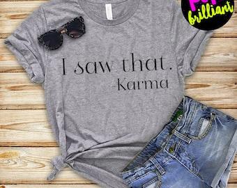 Funny Women's Shirt - I saw that. Karma Women's T-shirt - sarcastic t-shirt - women's clothing - gift for her - funny t-shirt X117