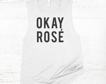 Okay Rose Muscle Tank - wine shirts, funny wine tank, womens wine shirt, drinking shirts, party shirts, gifts for her, wine lover